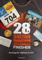 Running the Highway to Hell - The 28th Sultan Marathon des Sables ebook by Graeme Harvey