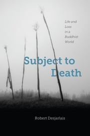 Subject to Death - Life and Loss in a Buddhist World ebook by Robert Desjarlais
