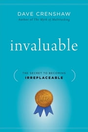 Invaluable - The Secret to Becoming Irreplaceable ebook by Dave Crenshaw