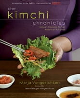 The Kimchi Chronicles: Korean Cooking for an American Kitchen - Korean Cooking for an American Kitchen ebook by Marja Vongerichten,Jean-Georges Vongerichten
