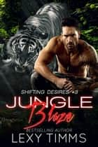 Jungle Blaze - Shifting Desires Series, #3 ebook by Lexy Timms