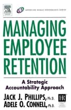 Managing Employee Retention ebook by Jack J. Phillips, Adele O. Connell