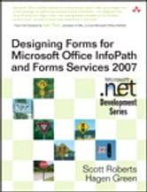 Designing Forms for Microsoft Office InfoPath and Forms Services 2007 ebook by Scott Roberts,Hagen Green