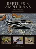 Reptiles and Amphibians of Australia 電子書 by Harold Cogger