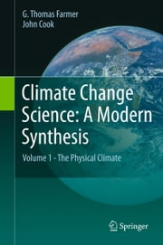 Climate Change Science: A Modern Synthesis - Volume 1 - The Physical Climate ebook by G. Thomas Farmer,John Cook