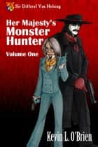 Her Majesty's Monster Hunter Volume 1 ebook by Kevin L. O'Brien