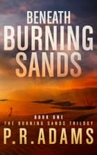 Beneath Burning Sands ebook by P R Adams