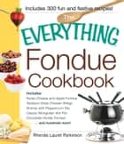 The Everything Fondue Cookbook - 300 Creative Ideas for Any Occasion ebook by Rhonda Lauret Parkinson