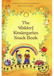 The Waldorf Kindergarten Snack Book ebook by Lisa Hildreth, Jo Valens