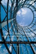 Project Management for Engineering, Business, and Technology ebook by John M. Nicholas, Herman Steyn