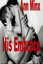 His Embrace ebook by Ann Minx