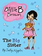 Billie B Brown: The Big Sister eBook by Sally Rippin