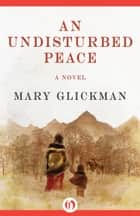 An Undisturbed Peace ebook by Mary Glickman