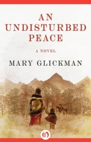 An Undisturbed Peace - A Novel ebook by Mary Glickman