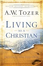 Living as a Christian - Teachings from First Peter ebook by James L. Snyder,A.W. Tozer