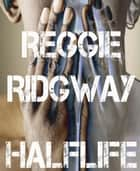Half Life - And Other Short Stories ebook by Reggie Ridgway