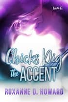 Chicks Dig the Accent ebook by Roxanne D. Howard