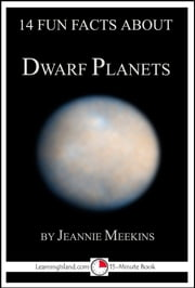 14 Fun Facts About Dwarf Planets: A 15-Minute Book ebook by Jeannie Meekins