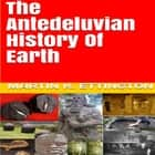 Antediluvian History of Earth, The audiobook by Martin K. Ettington