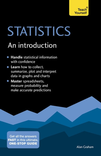 Statistics: An Introduction: Teach Yourself - The Easy Way to Learn Stats ebook by Alan Graham