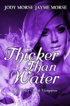 Thicker Than Water - The Briar Creek Vampires, #2 ebook by Jayme Morse, Jody Morse