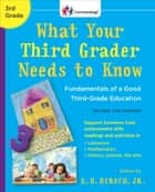 What Your Third Grader Needs to Know (Revised and Updated) ebook by E.D. Hirsch, Jr.