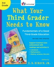 What Your Third Grader Needs to Know (Revised and Updated) - Fundamentals of a Good Third-Grade Education ebook by E.D. Hirsch, Jr.