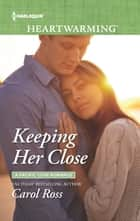 Keeping Her Close - A Clean Romance ebook by Carol Ross