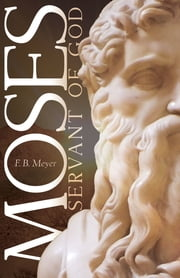 Moses, Servant of God ebook by F.B. Meyer