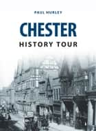 Chester History Tour ebook by Paul Hurley