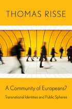 A Community of Europeans? - Transnational Identities and Public Spheres ebook by Thomas Risse