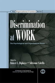 Discrimination at Work - The Psychological and Organizational Bases ebook by Robert L. Dipboye,Adrienne Colella