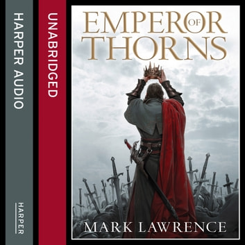 Emperor of Thorns (The Broken Empire, Book 3) audiobook by Mark Lawrence
