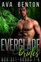 Everglade Brides The Box Set: Books 1-6 - Everglade Brides Box Set ebook by Ava Benton