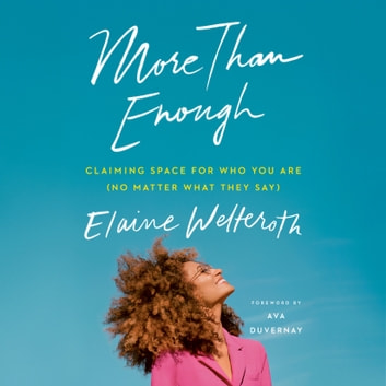 More Than Enough - Claiming Space for Who You Are (No Matter What They Say) audiobook by Elaine Welteroth