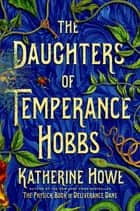 The Daughters of Temperance Hobbs - A Novel ebook by Katherine Howe