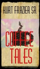 Coffee Tales ebook by Kurt Frazier Sr