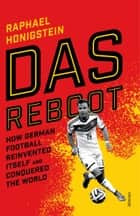 Das Reboot - How German Football Reinvented Itself and Conquered the World eBook by Raphael Honigstein
