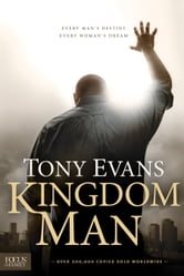 Kingdom Man - Every Man's Destiny, Every Woman's Dream ebook by Tony Evans