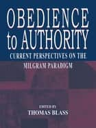 Obedience to Authority - Current Perspectives on the Milgram Paradigm ebook by Thomas Blass