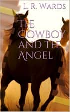 The Cowboy and the Angel ebook by L. R. Wards