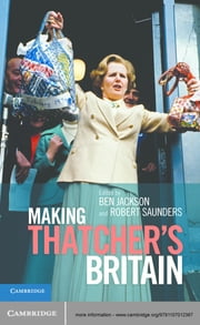 Making Thatchers Britain ebook by Dr Ben Jackson,Dr Robert Saunders