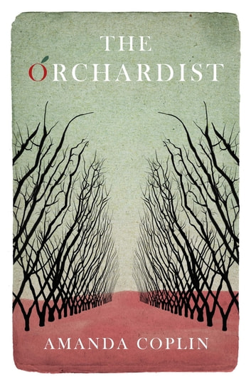 The Orchardist - 'An utterly enthralling, heart-breaking story' ebook by Amanda Coplin