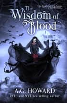 The Wisdom of Blood ebook by A.G. Howard