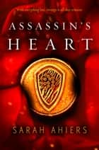 Assassin's Heart (Assassin's Heart, #1) ebook by Sarah Ahiers