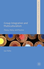 Group Integration and Multiculturalism - Theory, Policy, and Practice ebook by Dan Pfeffer