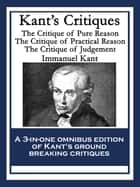 Kant's Critiques - The Critique of Pure Reason; The Critique of Practical Reason; The Critique of Judgement ebook by Immanuel Kant