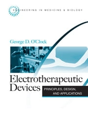 Electrotherapeutic Devices: Prnciples, Design, and Applications ebook by O'Clock, George D.