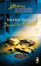 Deadly Payoff (Mills & Boon Love Inspired) (The Secrets of Stoneley, Book 6) ebook by Valerie Hansen
