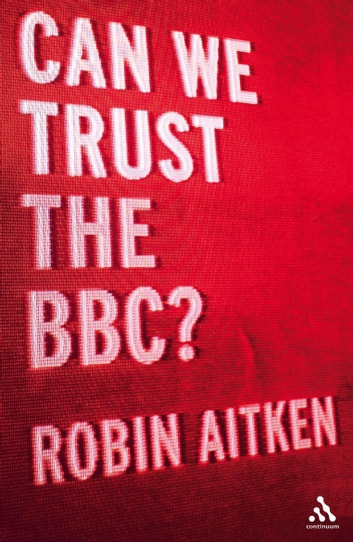 Can We Trust the BBC? eBook by Mr Robin Aitken